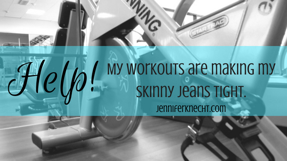 Help! My workouts are making my skinny jeans tight!