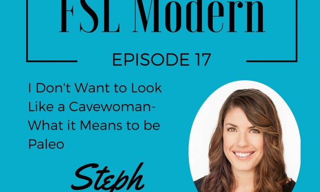 I Don't Want to Look Like a Cavewoman- What it Means to be Paleo with Steph Gaudreau, Episode 017