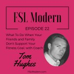 What To Do If Your Friends and Family Don't Support Your Fitness Goal with Coach Tom Hughes, Episode 022