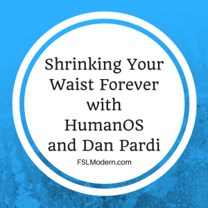 Shrinking Your Waist Forever with HumanOS and Dan Pardi