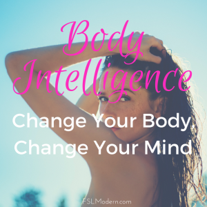 Body Intelligence. Change Your Body, Change Your Mind