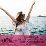 Four Steps to Instantly End Overwhelm in Your Life with Jennifer Knecht, #72