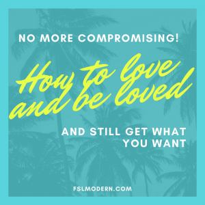 NO MORE COMPROMISING!. How to love and be love and still get what you want
