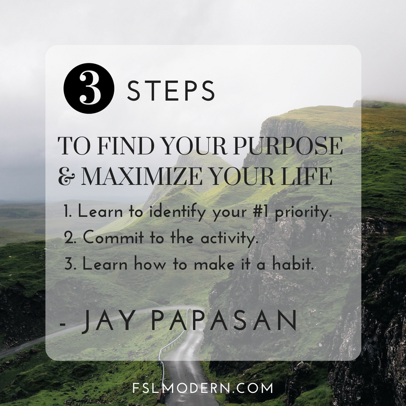 3 Steps to Find Your Purpose and Maximize Your Life- Jay Papasan