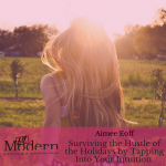 Surviving the Hustle of the Holidays by Tapping Into Your Intuition, #75