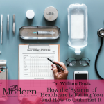 How the 'System' of Healthcare is Failing You and How to Outsmart It with Dr. William Davis, #80