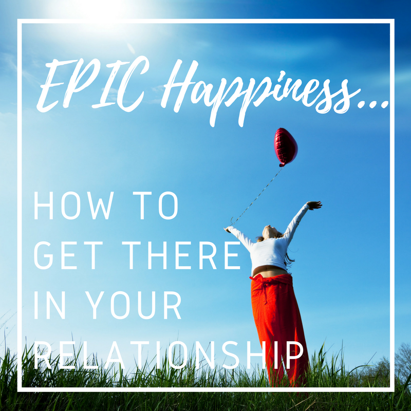 Ignite EPIC Happiness in Your Relationship