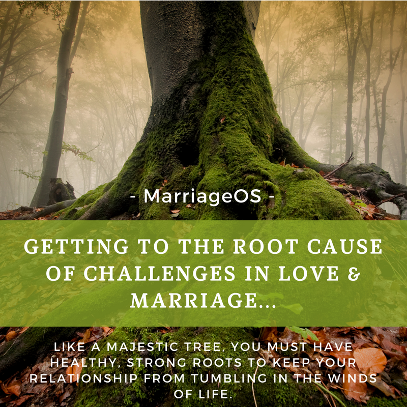 Getting to the root cause of challenges in love and marriage